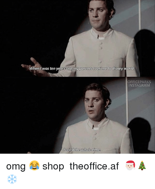 Af, Disney, and Disney World: When Iwas ten years old, my parents took me to disney world  OFFICEPARKS  INSTAGRAM  I cried the whole time. omg 😂 shop ➵ theoffice.af 🎅🏻🎄❄️