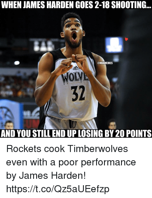 James Harden, Rockets, and James: WHEN JAMES HARDEN GOES 2-18 SHOOTING...  @NBAMEMES  32  AND YOU STILL END UP LOSING BY 20 POINTS Rockets cook Timberwolves even with a poor performance by James Harden! https://t.co/Qz5aUEefzp