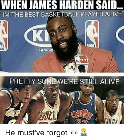 Alive, Basketball, and James Harden: WHEN JAMES HARDEN SAID  IM THE BEST BASKETBALL PLAYER ALIVE  KI  IRA  ONBAMEMES  PRETTY SU  WERE STILL ALIVE  の分 He must've forgot 👀🤷‍♂️