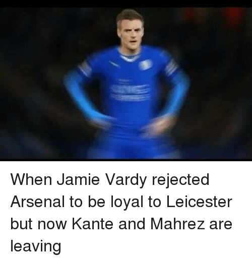 vardy: When Jamie Vardy rejected Arsenal to be loyal to Leicester but now Kante and Mahrez are leaving