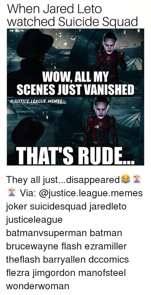 Suicide Squad: When Jared Leto  watched Suicide Squad  WOW, ALL MY  SCENES JUST VANISHED  OJUSTICE.LEAGUE. MEMES  THAT'S RUDE They all just...disappeared😂🃏🃏 Via: @justice.league.memes joker suicidesquad jaredleto justiceleague batmanvsuperman batman brucewayne flash ezramiller theflash barryallen dccomics flezra jimgordon manofsteel wonderwoman