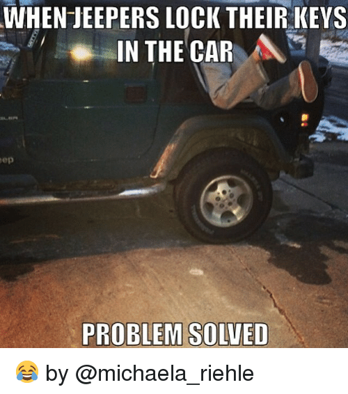 WHEN JEEPERS LOCK THEIR KEYS IN THE CAR Oep PROBLEM SOLVED