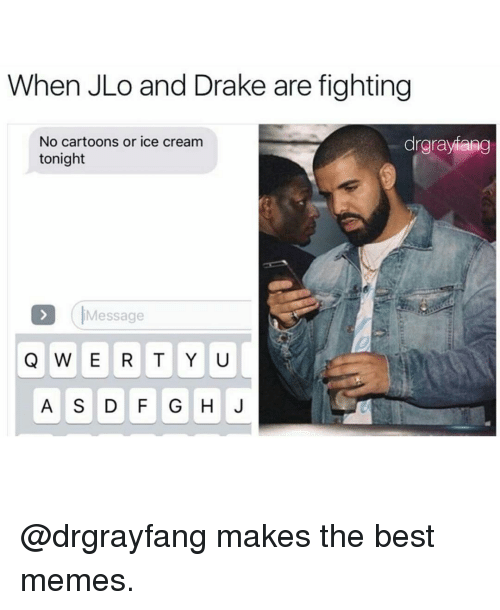 Drake, JLo, and Memes: When JLo and Drake are fighting  No cartoons or ice cream  drgraviang  tonight  Message  Q W E R T Y U  A S D F G H J @drgrayfang makes the best memes.