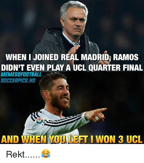 Memes, Real Madrid, and I Won: WHEN JOINED REAL MADRID RAMOS  DIDNIT EVEN PLAY A UCL QUARTER FINAL  MEMESOFOOTBALL  SOCCERPICS HD  AND WHEN YOU LEFT I WON 3 UCL Rekt......😂