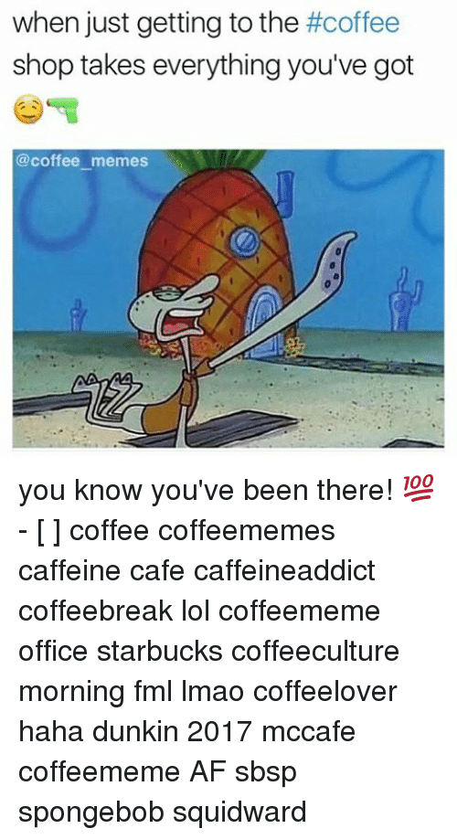 Coffee Meme: when just getting to the #coffee  shop takes everything you've got  @coffee memes you know you've been there! 💯 - [ ] coffee coffeememes caffeine cafe caffeineaddict coffeebreak lol coffeememe office starbucks coffeeculture morning fml lmao coffeelover haha dunkin 2017 mccafe coffeememe AF sbsp spongebob squidward