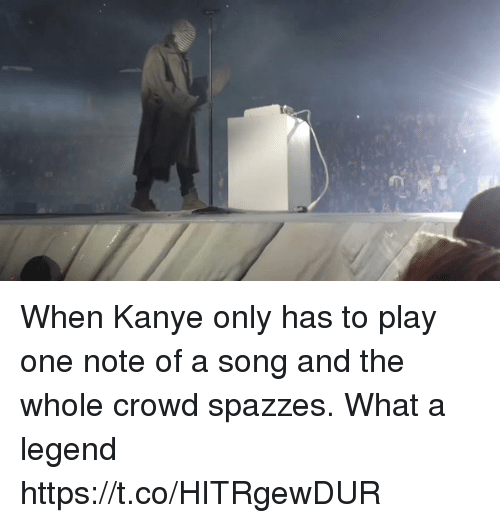 Blackpeopletwitter, Kanye, and A Song: When Kanye only has to play one note of a song and the whole crowd spazzes. What a legend https://t.co/HITRgewDUR