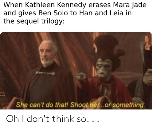 han-and-leia: When Kathleen Kennedy erases Mara Jade  and gives Ben Solo to Han and Leia in  the sequel trilogy:  లకు్  She can't do that! Shoot her..or something. Oh I don't think so. . .