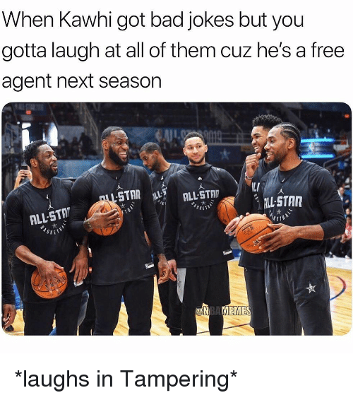 Bad jokes: When Kawhi got bad jokes but you  gotta laugh at all of them cuz he's a free  agent next seasor  LI  ALL-STAR  ALL-STA  SXE  EMES *laughs in Tampering*