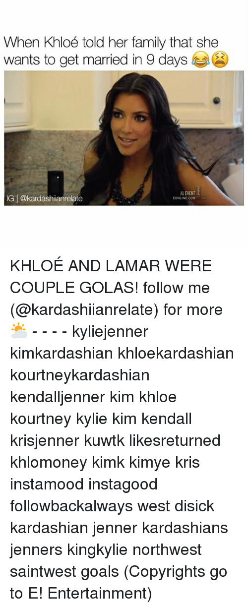 Family, Goals, and Kardashians: When Khloé told her family that she  wants to get married in 9 days  AL EVENT  GI@kardashianrelate  EONLINE COM KHLOÉ AND LAMAR WERE COUPLE GOLAS! follow me (@kardashiianrelate) for more ⛅️ - - - - kyliejenner kimkardashian khloekardashian kourtneykardashian kendalljenner kim khloe kourtney kylie kim kendall krisjenner kuwtk likesreturned khlomoney kimk kimye kris instamood instagood followbackalways west disick kardashian jenner kardashians jenners kingkylie northwest saintwest goals (Copyrights go to E! Entertainment)
