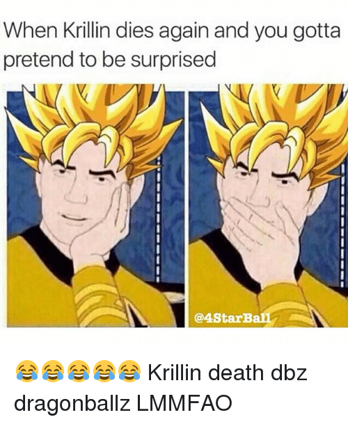 When Krillin Dies Again And You Gotta Pretend To Be