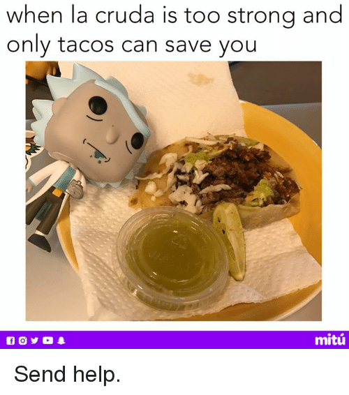 Cruda: when la cruda is too strong and  only tacos can save you  mitú Send help.
