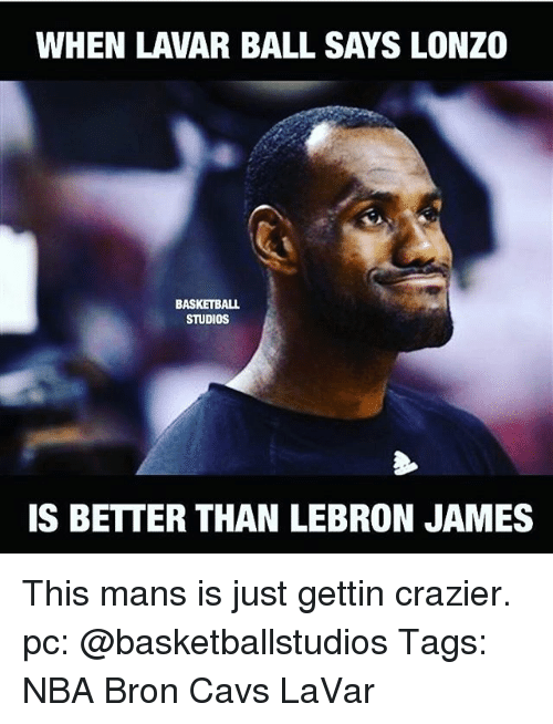 Memes, 🤖, and Ball: WHEN LAVAR BALL SAYS LONZO  BASKETBALL  STUDIOS  IS BETTER THAN LEBRON JAMES This mans is just gettin crazier. pc: @basketballstudios Tags: NBA Bron Cavs LaVar