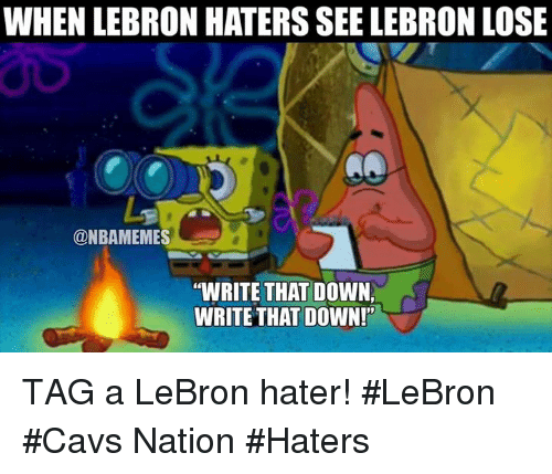 "Cavs, Nba, and Lebron: WHEN LEBRON HATERS SEE LEBRON LOSE  @NBAMEMES  ""WRITE THAT DOWN,  WRITE THAT DOWN!' TAG a LeBron hater! #LeBron #Cavs Nation #Haters"