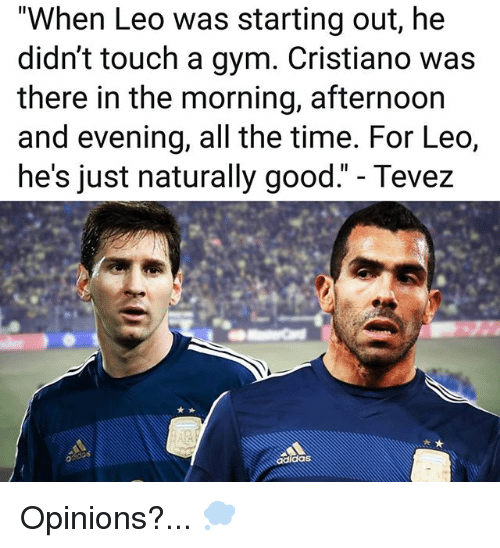 "Gym, Memes, and Good: ""When Leo was starting out, he  didn't touch a gym. Cristiano was  there in the morning, afternoon  and evening, all the time. For Leo,  he's just naturally good."" - Tevez  a. Opinions?... 💭"