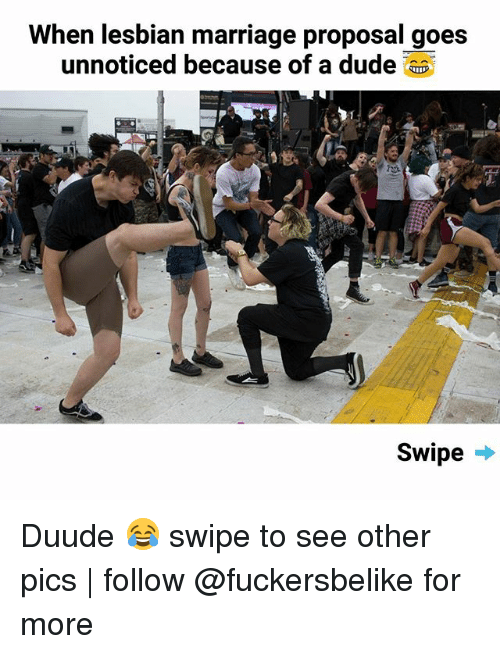 Memes, 🤖, and Swipely: when lesbian marriage proposal goes  unnoticed because of a dude  Swipe Duude 😂 swipe to see other pics | follow @fuckersbelike for more