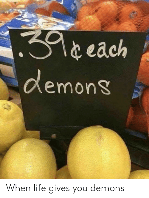 demons: When life gives you demons