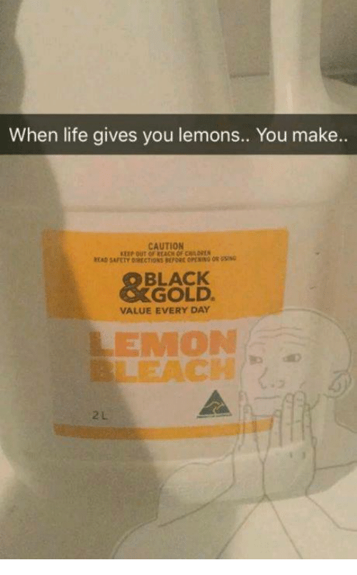 Memes, 🤖, and Gold: When life gives you lemons.. You make..  CAUTION  BLACK  GOLD.  VALUE EVERY DAY  LEMON