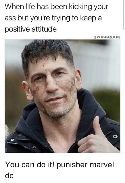 Ass, Life, and Memes: When life has been kicking your  ass but you're trying to keep a  positive attitude  TWDJUNKME You can do it! punisher marvel dc