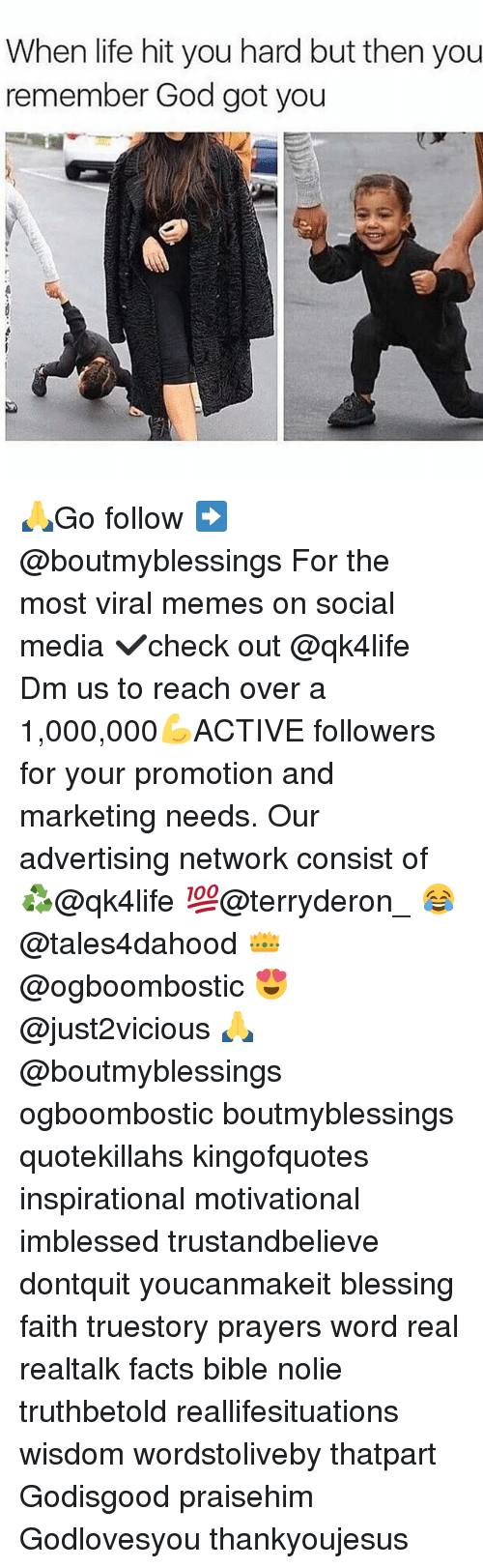 Facts, God, and Life: When life hit you hard but then you  remember God got you 🙏Go follow ➡@boutmyblessings For the most viral memes on social media ✔check out @qk4life Dm us to reach over a 1,000,000💪ACTIVE followers for your promotion and marketing needs. Our advertising network consist of ♻@qk4life 💯@terryderon_ 😂@tales4dahood 👑@ogboombostic 😍@just2vicious 🙏@boutmyblessings ogboombostic boutmyblessings quotekillahs kingofquotes inspirational motivational imblessed trustandbelieve dontquit youcanmakeit blessing faith truestory prayers word real realtalk facts bible nolie truthbetold reallifesituations wisdom wordstoliveby thatpart Godisgood praisehim Godlovesyou thankyoujesus