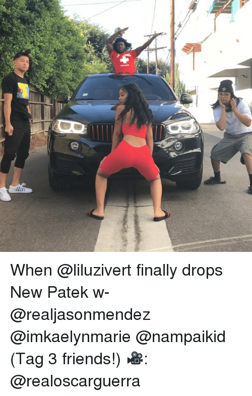 Friends, Memes, and 🤖: When @liluzivert finally drops New Patek w- @realjasonmendez @imkaelynmarie @nampaikid (Tag 3 friends!) 🎥: @realoscarguerra