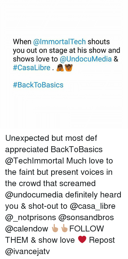 Definitely, Love, and Memes: When @lmmortalTech shouts  you out on stage at his show and  shows love to @UndocuMedia &  #CasaLibre ala︺  Unexpected but most def appreciated BackToBasics @TechImmortal Much love to the faint but present voices in the crowd that screamed @undocumedia definitely heard you & shot-out to @casa_libre @_notprisons @sonsandbros @calendow 👆🏽👆🏽FOLLOW THEM & show love ❤ Repost @ivancejatv