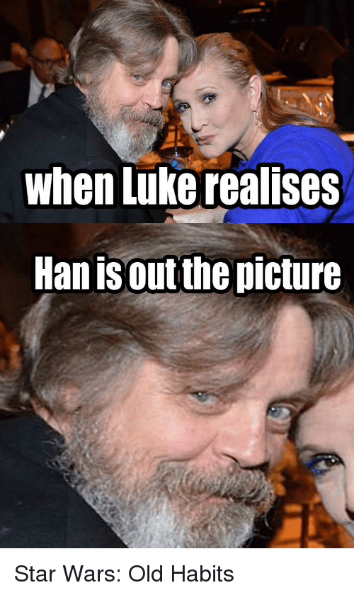 reddit: when Luke realises  Han is out the picture Star Wars: Old Habits