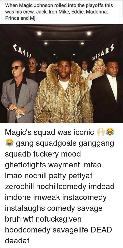 Bruh, Lmao, and Madonna: When Magic Johnson rolled into the playoffs this  was his crew. Jack, Iron Mike, Eddie, Madonna,  Prince and Mj Magic's squad was iconic 🙌🏼😂😂 gang squadgoals ganggang squadb fuckery mood ghettofights wayment lmfao lmao nochill petty pettyaf zerochill nochillcomedy imdead imdone imweak instacomedy instalaughs comedy savage bruh wtf nofucksgiven hoodcomedy savagelife DEAD deadaf