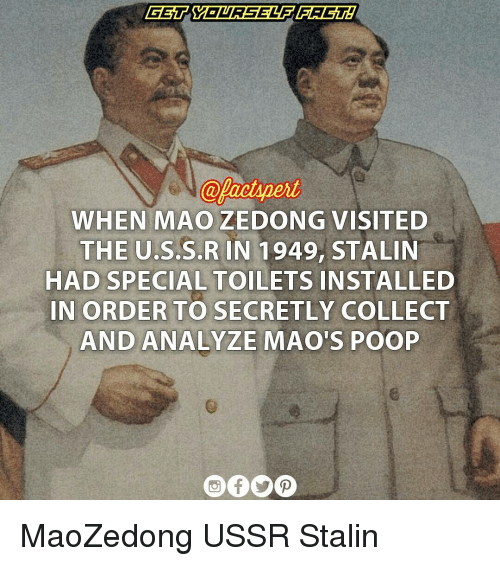 Mao Zedong: WHEN MAO ZEDONG  VISITED  THE U.S.S.R IN 1949, STALIN  HAD SPECIALTOILETS INSTALLED  IN ORDER TO SECRETLY COLLECT  AND ANALYZE MAO'S POOP MaoZedong USSR Stalin
