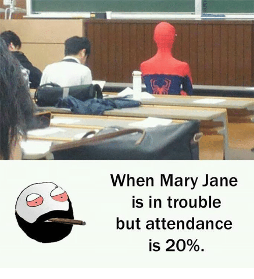 Memes, 🤖, and Marie: When Mary Jane  in trouble  but attendance  is 20%.