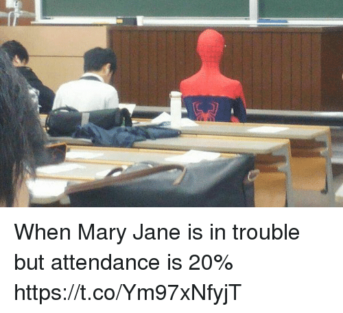 Mary Jane: When Mary Jane is in trouble but attendance is 20% https://t.co/Ym97xNfyjT