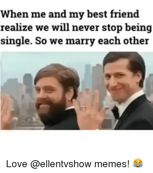 We Love Each Other Meme: 25+ Best Memes About Being Single