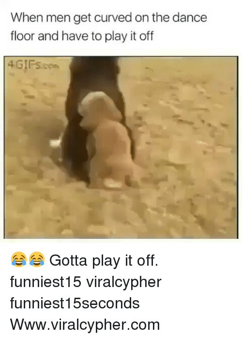 Dancee: When men get curved on the dance  floor and have to play it off  4 GIFs.cm 😂😂 Gotta play it off. funniest15 viralcypher funniest15seconds Www.viralcypher.com