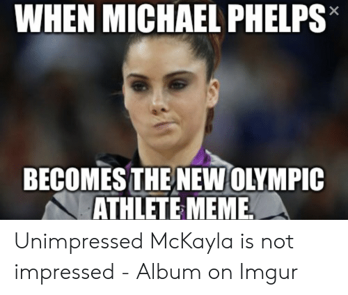 Unimpressed Mckayla: WHEN MICHAEL PHELPS  X  BECOMES THE NEWOLYMPIC  ATHLETE MEME