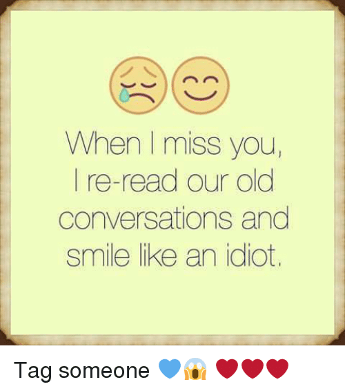 Idiotness: When miss you  I re-read our old  conversations and  smile like an idiot, Tag someone 💙😱 ❤❤❤