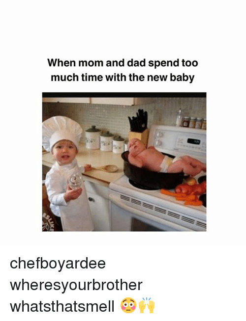 Dad, Memes, and Too Much: When mom and dad spend too  much time with the new baby chefboyardee wheresyourbrother whatsthatsmell 😳🙌