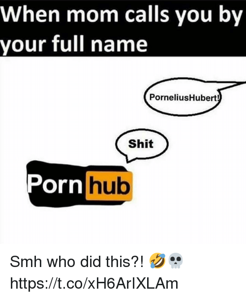 Shit, Smh, and Mom: When mom calls you by  your full name  PorneliusHubert!  Shit  rnhub Smh who did this?! 🤣💀 https://t.co/xH6ArIXLAm