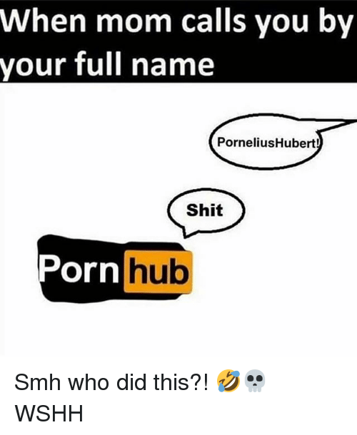 Memes, Porn Hub, and Shit: When mom calls you by  your full name  PorneliusHubert  Shit  Porn hub  Ul Smh who did this?! 🤣💀 WSHH