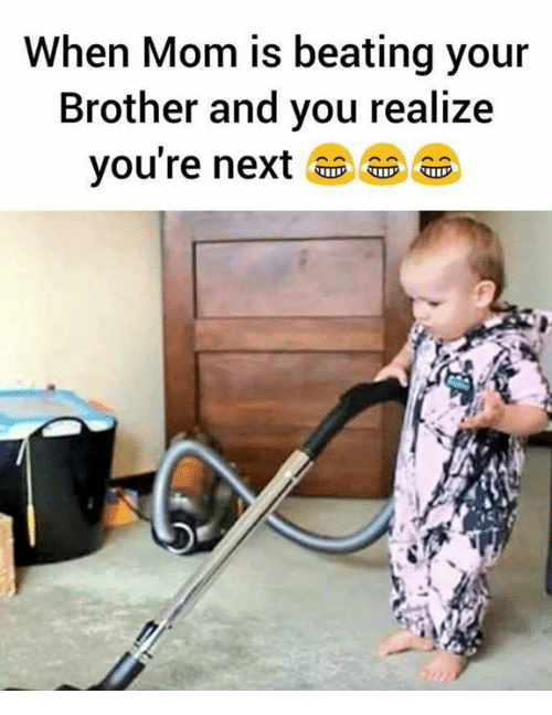 Memes, Mom, and 🤖: When Mom is beating your  Brother and you realize  you're next