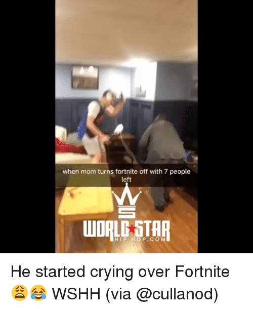 Crying, Memes, and Wshh: when mom turns fortnite off with 7 people  left  HIP HOP.COM He started crying over Fortnite 😩😂 WSHH (via @cullanod)
