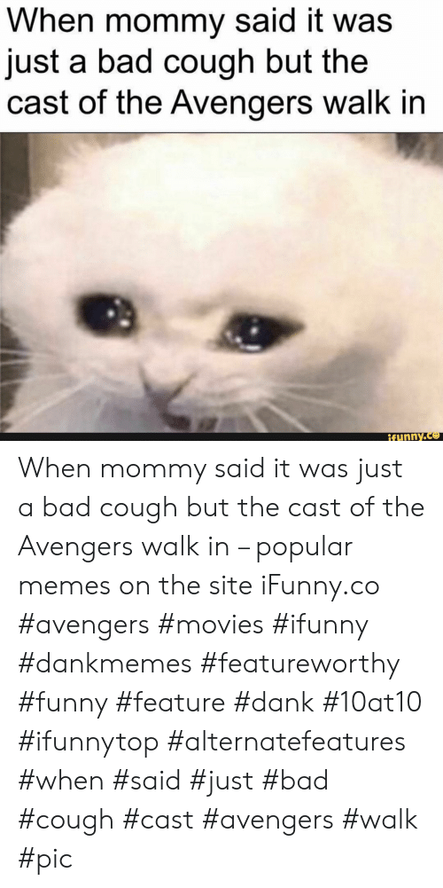 The Avengers: When mommy said it was  just a bad cough but the  cast of the Avengers walk in  ifunny.co When mommy said it was just a bad cough but the cast of the Avengers walk in – popular memes on the site iFunny.co #avengers #movies #ifunny #dankmemes #featureworthy #funny #feature #dank #10at10 #ifunnytop #alternatefeatures #when #said #just #bad #cough #cast #avengers #walk #pic