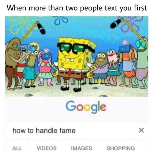 How To Handle Fame: When more than two people text you first  Google  how to handle fame  ALL  VIDEOS  IMAGES  SHOPPING
