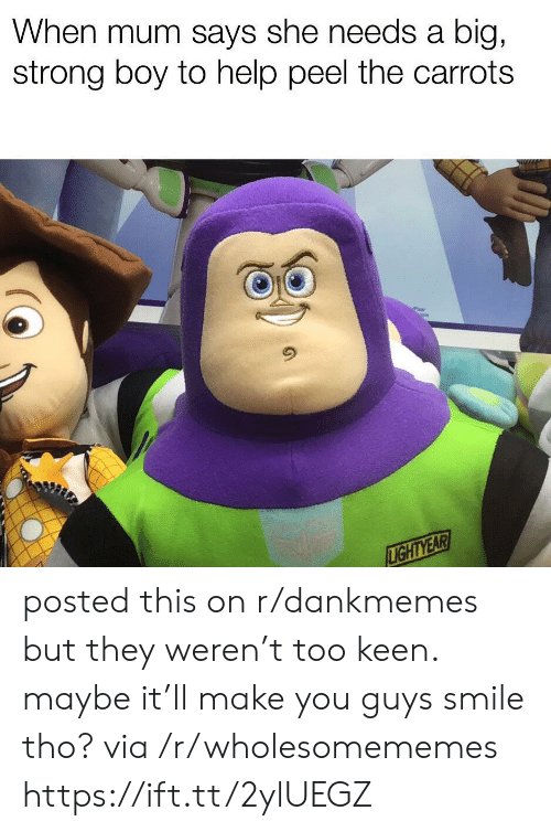 lightyear: When mum says she needs a  big,  strong boy to help peel the carrots  LIGHTYEAR posted this on r/dankmemes but they weren't too keen. maybe it'll make you guys smile tho? via /r/wholesomememes https://ift.tt/2ylUEGZ