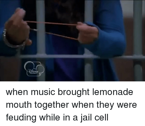Funny, Music, and Lemonade: when music brought lemonade mouth together when they were feuding while in a jail cell
