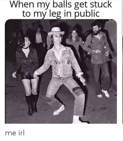 My Leg: When my balls get stuck  to my leg in public me irl