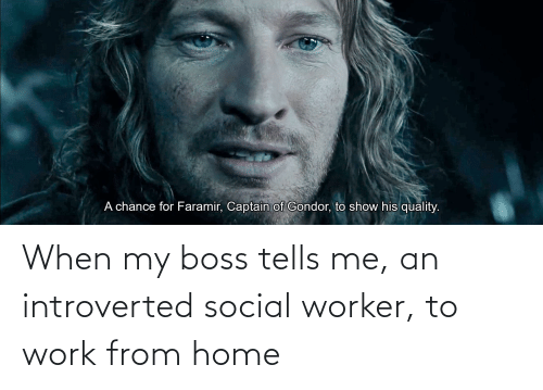 introverted: When my boss tells me, an introverted social worker, to work from home