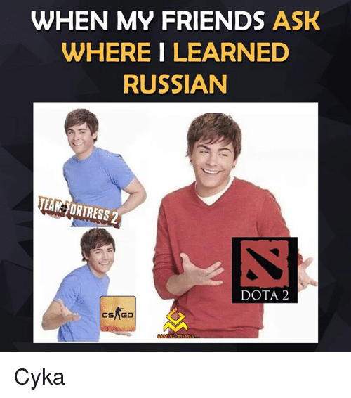 Cykas: WHEN MY FRIENDS ASK  WHERE I LEARNED  RUSSIAN  TEAM FORTRESS 2  DOTA 2  CSAGO Cyka