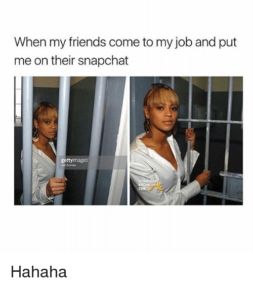 Memes, 🤖, and Job: When my friends come to my job and put  me on their snapchat  gettyimages  TRANG Hahaha