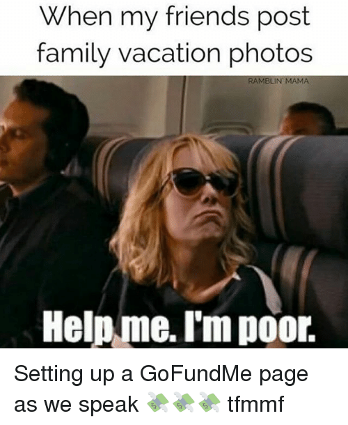when my friends post family vacation photos ramblin ama help 7386274 when my friends post family vacation photos ramblin ama help me im