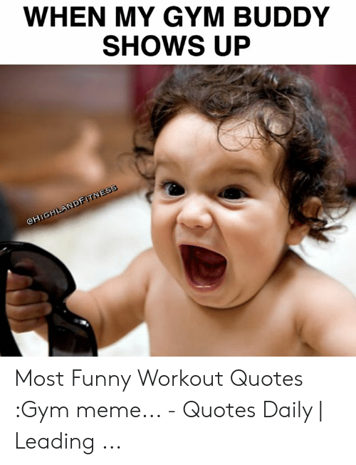 WHEN MY GYM BUDDY SHOWS UP Most Funny Workout Quotes Gym ...