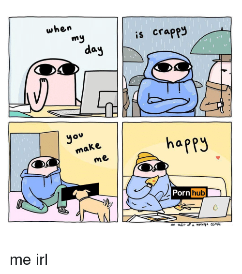 Porn Hub, Happy, and Porn: when  my  is crappy  daj  ou  happy  make  me  Porn  hub  an edit of a Ketaipi Comie me irl